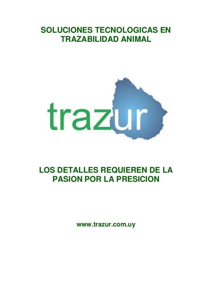 SOLUCIONES TECNOLOGICAS EN    TRAZABILIDAD ANIMALLOS DETALLES REQUIEREN DE LA   PASION POR LA PRESICION       www.trazur.c...