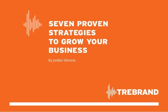 Seven proven strategies to grow your business By Jordan Stevens