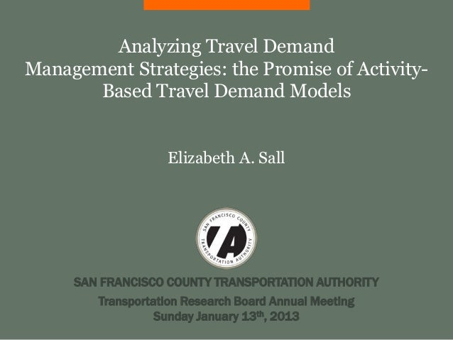 Analyzing Travel DemandManagement Strategies: the Promise of Activity-       Based Travel Demand Models                   ...