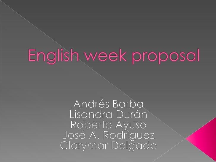 English week proposal<br />Andrés Barba<br />LisandraDurán<br />Roberto Ayuso<br />José A. Rodrìguez<br />Clarymar Delgado...