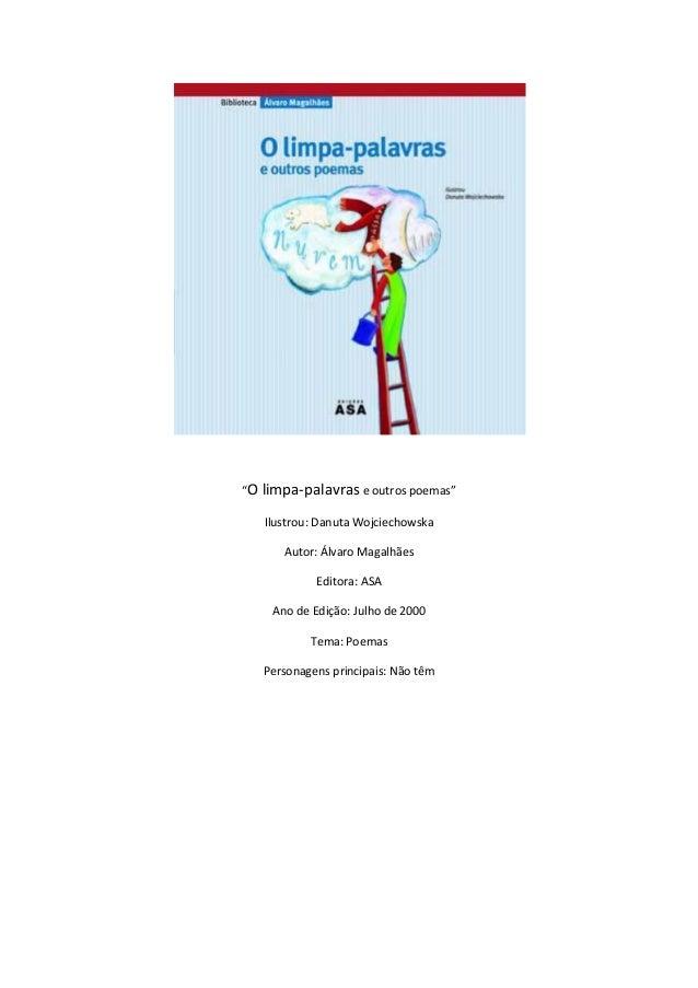 """""""O limpa-palavras e outros poemas""""  Ilustrou: Danuta Wojciechowska  Autor: Álvaro Magalhães  Editora: ASA  Ano de Edição: ..."""