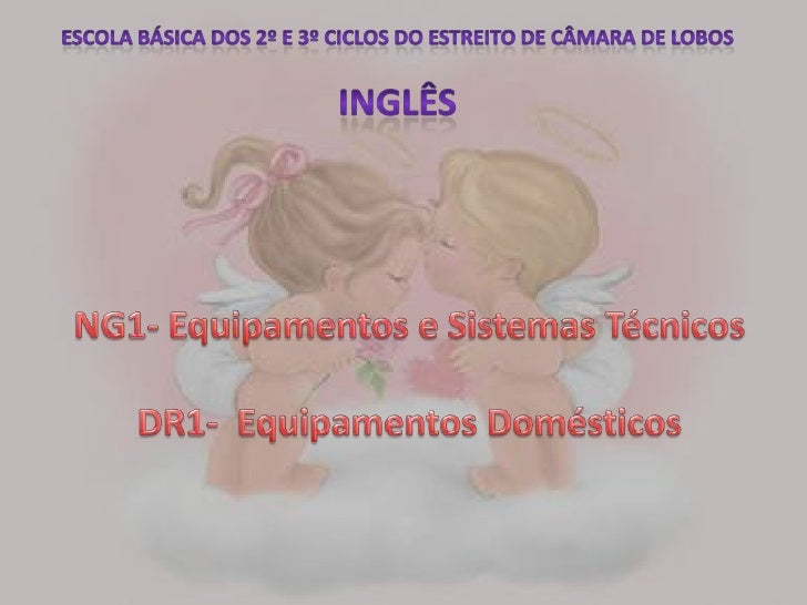 Escola Básica dos 2º e 3º Ciclos do Estreito de Câmara de LobosInglês<br />NG1- Equipamentos e Sistemas Técnicos<br />DR1-...