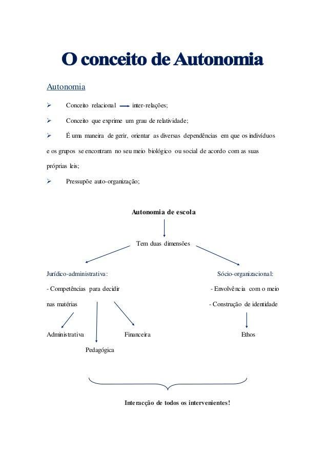 Autonomia  Conceito relacional inter-relações;  Conceito que exprime um grau de relatividade;  É uma maneira de gerir, ...
