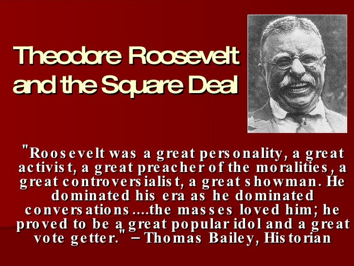 comparison between the reforms square deal proposed by theodore roosevelt and new freedom suggested  Federal power: theodore roosevelt summary in this elesson we examine how president theodore roosevelt brought a new attitude to the presidency, approaching it.
