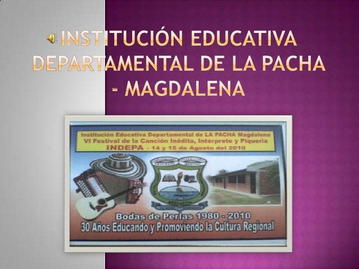 INSTITUCIÓN EDUCATIVA DEPARTAMENTAL DE LA PACHA - MAGDALENA<br />