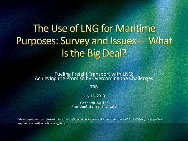Fueling Freight Transport with LNG: Achieving the Promise by Overcoming the Challenges TRB July 18, 2013 Gerhardt Muller P...