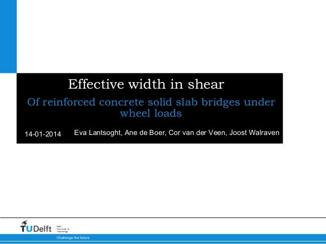 Effective width in shear Of reinforced concrete solid slab bridges under wheel loads 14-01-2014  Eva Lantsoght, Ane de Boe...