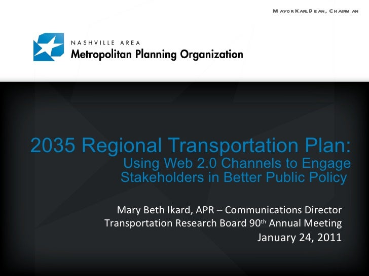 2035 Regional Transportation Plan:  Using Web 2.0 Channels to Engage Stakeholders in Better Public Policy  Mary Beth Ikard...