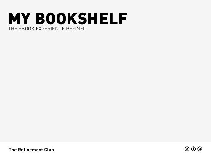 MY BOOKSHELFTHE EBOOK EXPERIENCE REFINEDThe Refinement Club