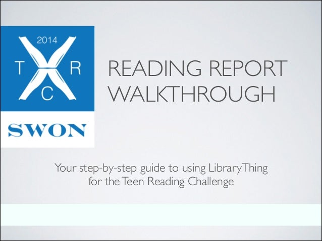 READING REPORT WALKTHROUGH Your step-by-step guide to using LibraryThing for the Teen Reading Challenge