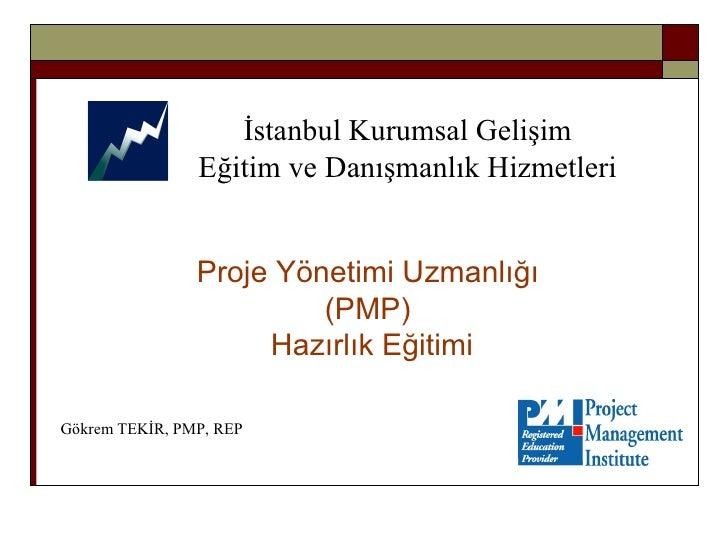 Proje Yönetimi Uzmanlığı  ( PMP )   Hazırlık Eğitimi İstanbul Kurumsal Gelişim Eğitim ve Danışmanlık Hizmetleri Gökrem TEK...