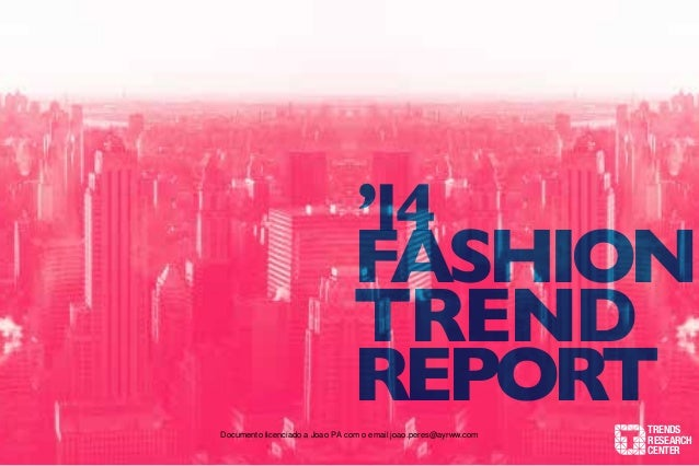 1 TRENDS RESEARCH CENTER '14 fashion trend reportDocumento licenciado a Joao PA com o email joao.peres@ayrww.com