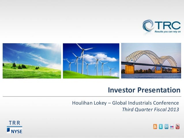 Investor Presentation Houlihan Lokey – Global Industrials Conference Third Quarter Fiscal 2013 TRR