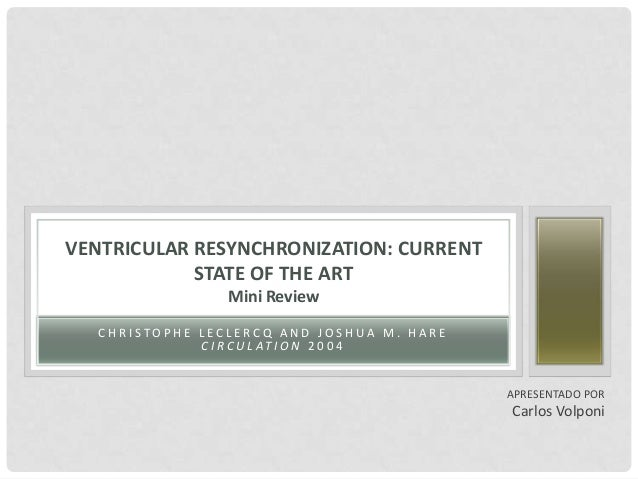 VENTRICULAR RESYNCHRONIZATION: CURRENT            STATE OF THE ART                 Mini Review   CHRISTOPHE LECLERCQ AND J...
