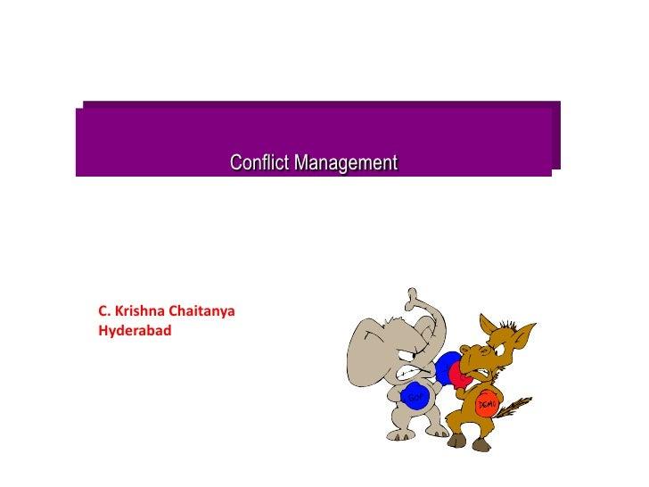 Conflict Management<br />C. Krishna Chaitanya<br />Hyderabad<br />