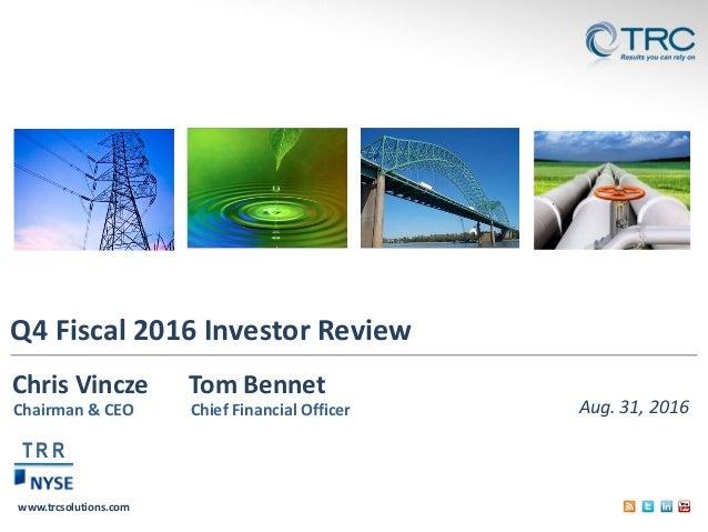 www.trcsolutions.com Q4 Fiscal 2016 Investor Review Aug. 31, 2016 Chris Vincze Tom Bennet Chairman & CEO Chief Financial O...
