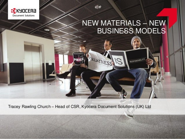 NEW MATERIALS – NEW BUSINESS MODELS  Tracey Rawling Church – Head of CSR, Kyocera Document Solutions (UK) Ltd