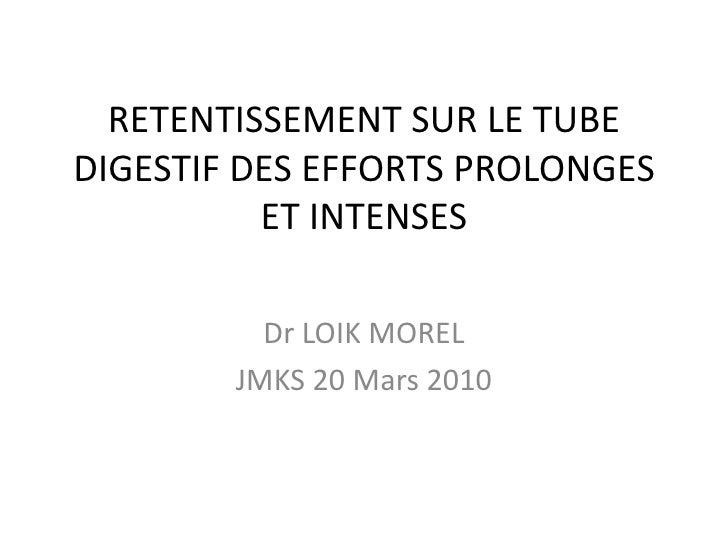 RETENTISSEMENT SUR LE TUBE DIGESTIF DES EFFORTS PROLONGES ET INTENSES<br />Dr LOIK MOREL<br />JMKS 20 Mars 2010<br />