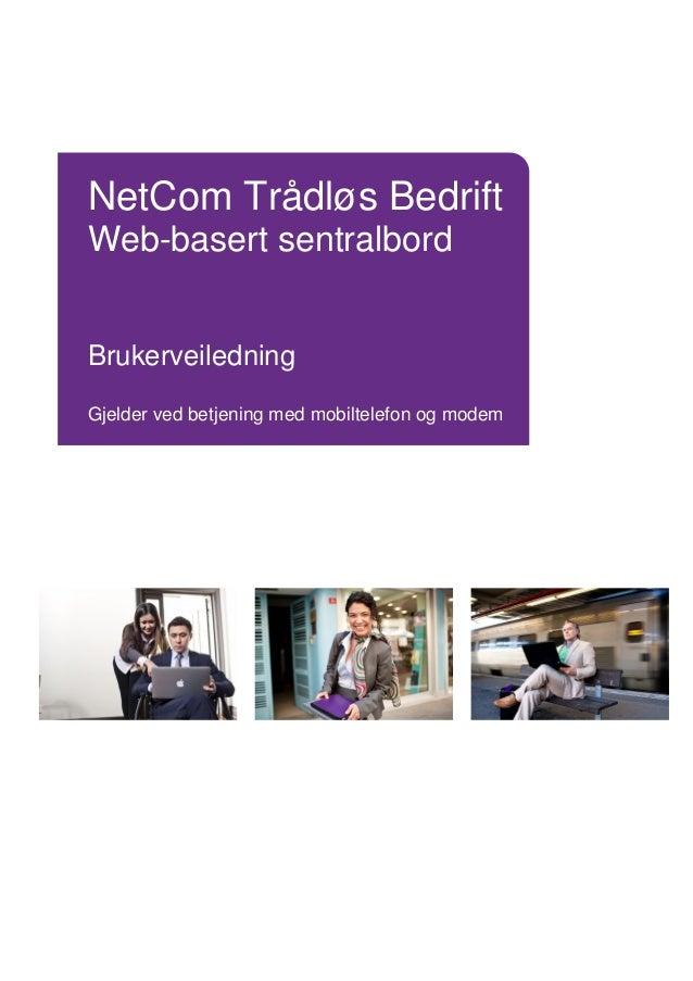 NetCom Trådløs Bedrift Web-basert sentralbord Brukerveiledning Gjelder ved betjening med mobiltelefon og modem