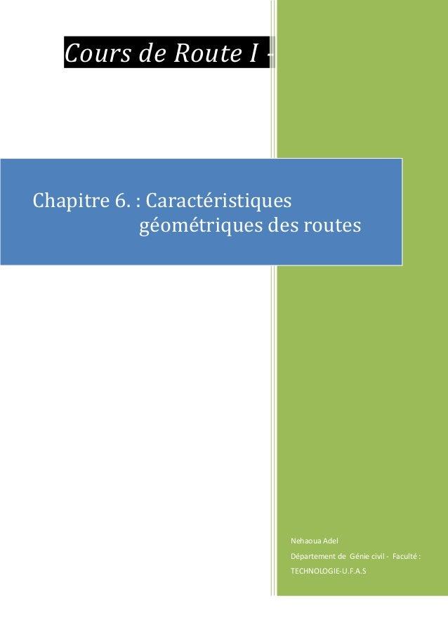 Cours de Route I - Nehaoua Adel Département de Génie civil - Faculté : TECHNOLOGIE-U.F.A.S Chapitre 6. : Caractéristiques ...