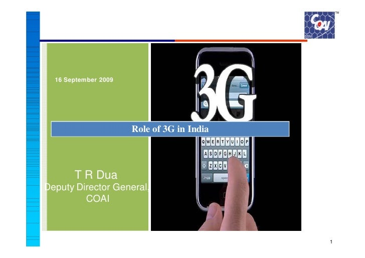 16 September 2009                           Role of 3G in India           T R Dua Deputy Director General,          COAI  ...