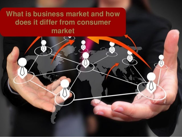What is business market and how does it differ from consumer market