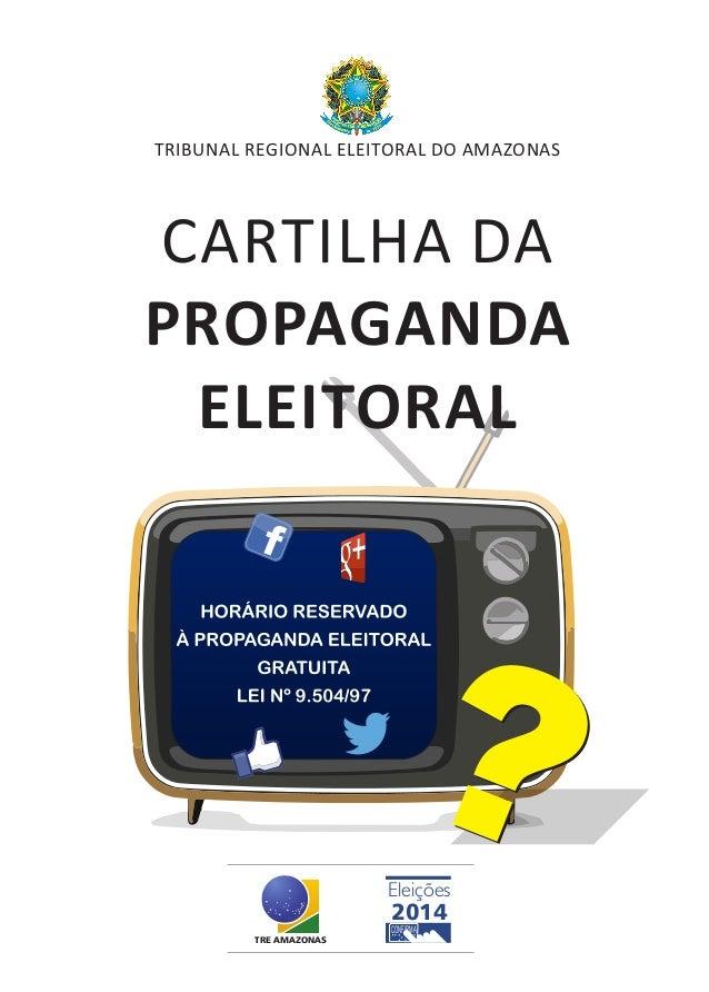 ?? CARTILHA DA PROPAGANDA ELEITORAL TRIBUNAL REGIONAL ELEITORAL DO AMAZONAS TRE AMAZONAS Eleições 2014 CONFIRMA