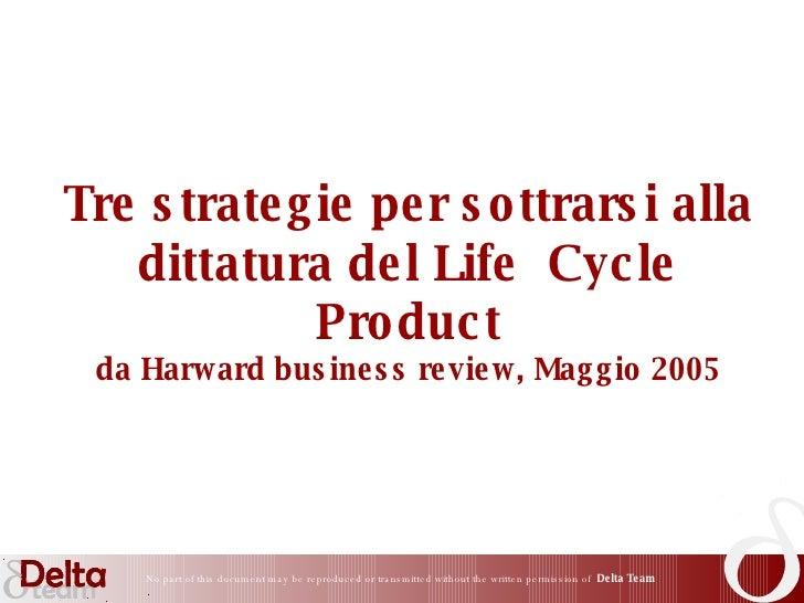 Tre strategie per sottrarsi alla dittatura del Life  Cycle Product da Harward business review, Maggio 2005