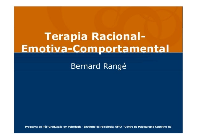 Terapia Racional- Emotiva- Comportamental Terapia Racional- Emotiva-Comportamental Bernard RangéBernard Rangé Programa de ...