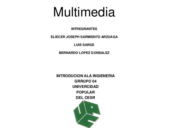 INTREGRANTESELIECER JOSEPH SARMIENTO ARZUAGALUIS SARGEBERNARDO LOPEZ GONSALEZ<br />INTRODUCION ALA INGIENERIA<br />GRRUPO ...