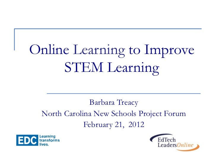 Online Learning to Improve     STEM Learning              Barbara Treacy North Carolina New Schools Project Forum         ...