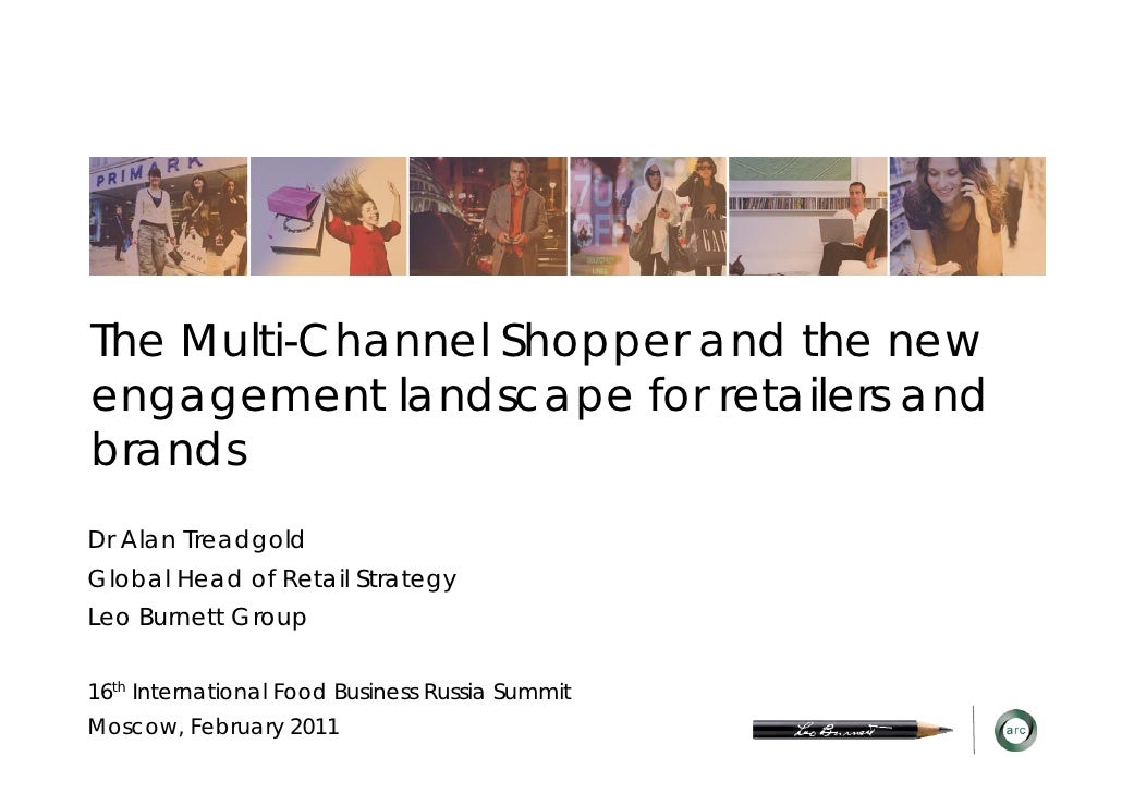 The Multi-Channel Shopper and the newengagement landscape for retailers andbrandsDr Alan TreadgoldGlobal Head of Retail St...