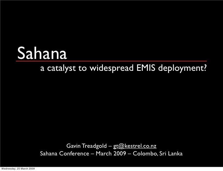Sahana                            a catalyst to widespread EMIS deployment?                                         Gavin ...