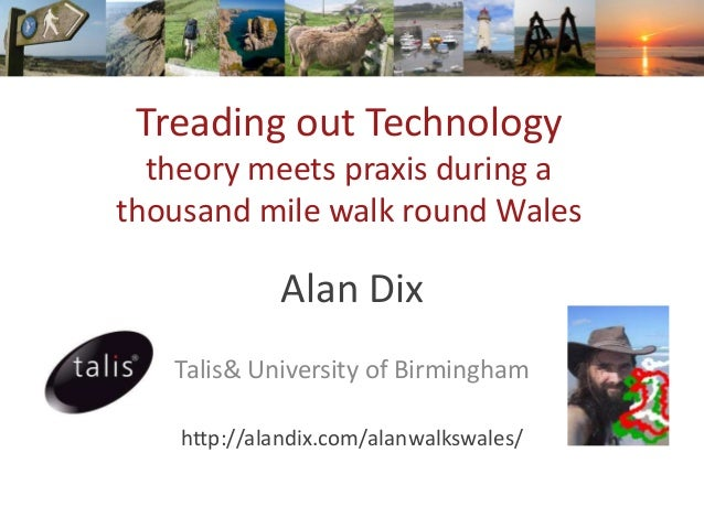 Treading out Technology  theory meets praxis during athousand mile walk round Wales             Alan Dix   Talis& Universi...