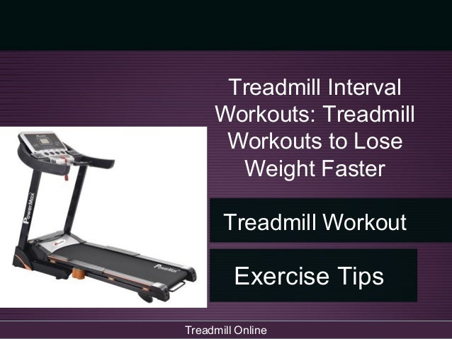 Treadmill workouts for fast weight loss treadmill interval workouts treadmill workouts to lose weight faster treadmill workout exercise tips treadmill online ccuart Gallery