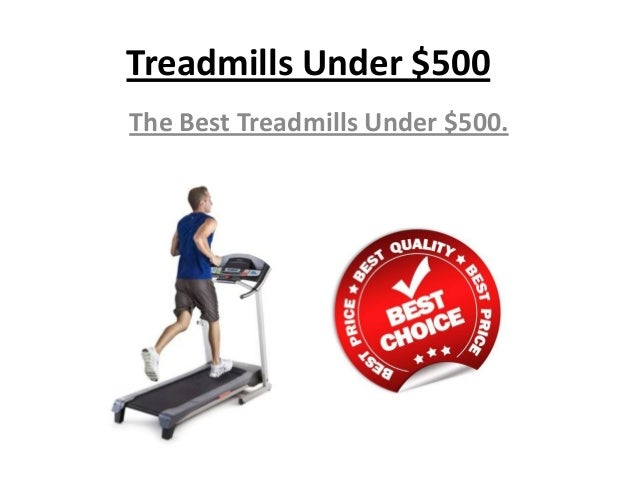 Treadmills Under 500 THE BEST Treadmills Within Your Budget