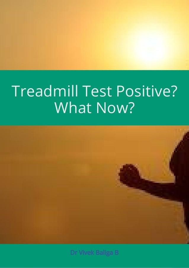 Treadmill Test Positive? What Now? Dr Vivek Baliga B