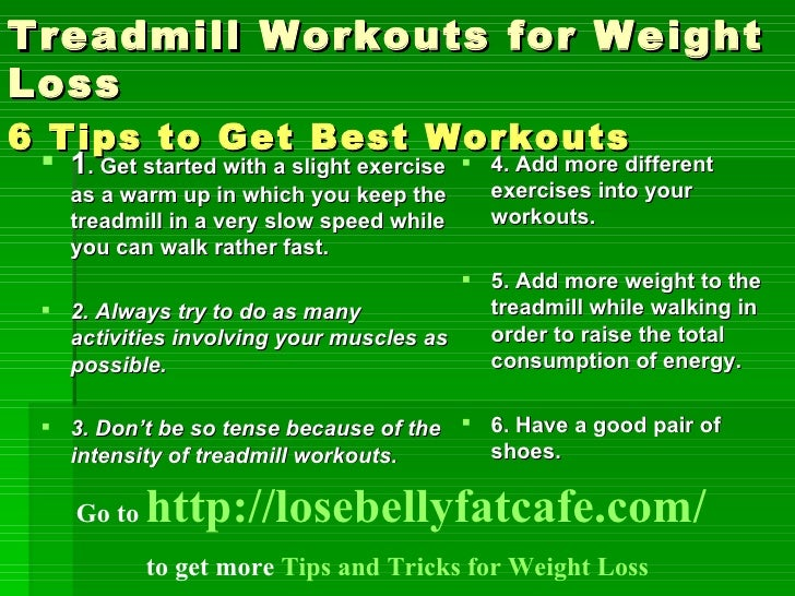 Treadmill Workouts for Weight Loss 6 Tips to Get Best Workouts 1 . Get ...