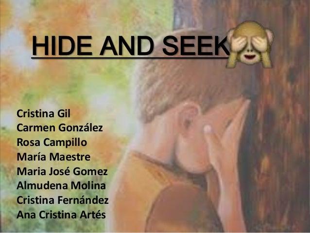 HIDE AND SEEK Cristina Gil Carmen González Rosa Campillo María Maestre Maria José Gomez Almudena Molina Cristina Fernández...