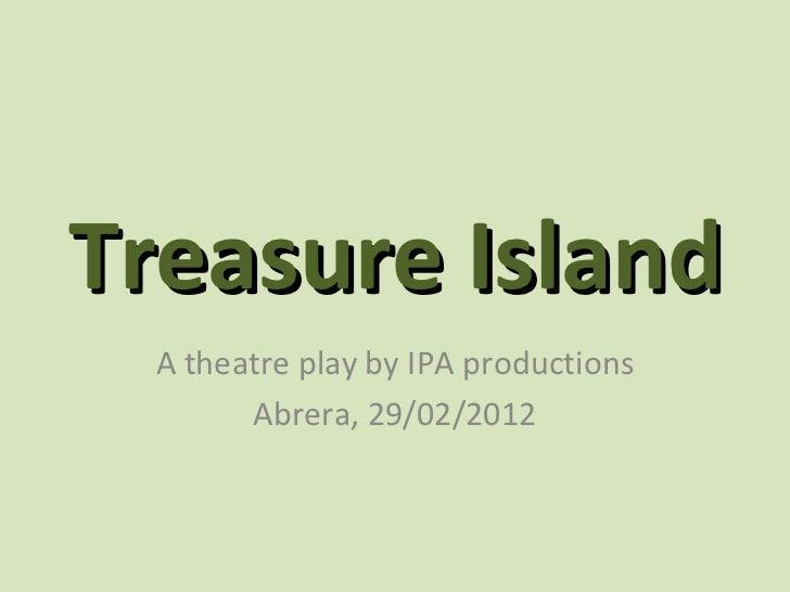 Treasure Island  A theatre play by IPA productions        Abrera, 29/02/2012
