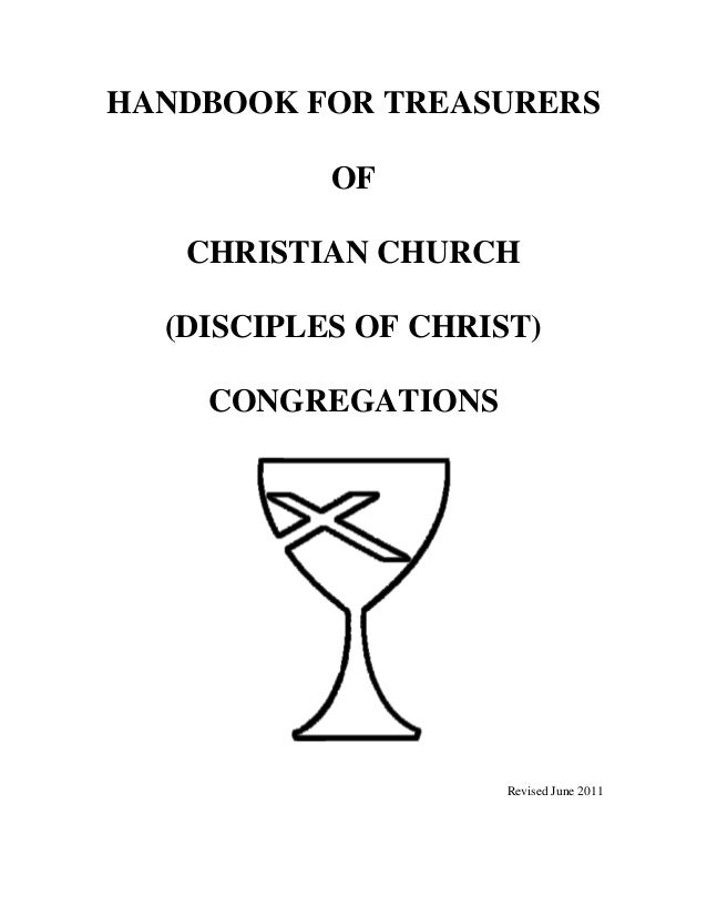 HANDBOOK FOR TREASURERS OF CHRISTIAN CHURCH (DISCIPLES OF CHRIST) CONGREGATIONS Revised June 2011