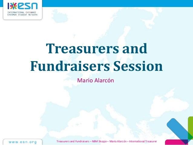 Treasurers and Fundraisers Session Mario Alarcón Treasurers and Fundraisers – NBM Skopje – Mario Alarcón – International T...