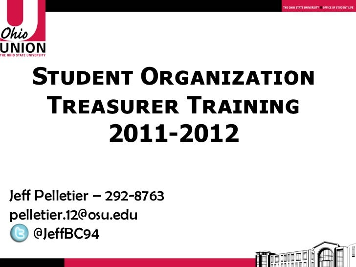 Student Organization    Treasurer Training        2011-2012Jeff Pelletier – 292-8763pelletier.12@osu.edu     @JeffBC94