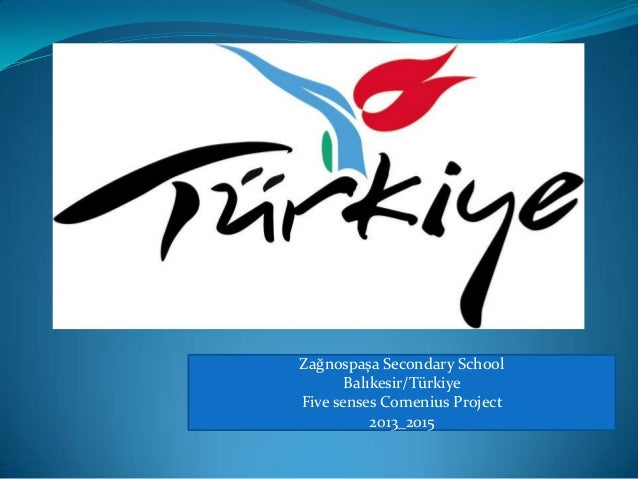 Zağnospaşa Secondary School Balıkesir/Türkiye Five senses Comenius Project 2013_2015