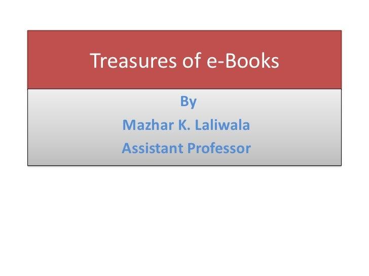 Treasures of e-Books<br />By<br />Mazhar K. Laliwala<br /> Assistant Professor<br />