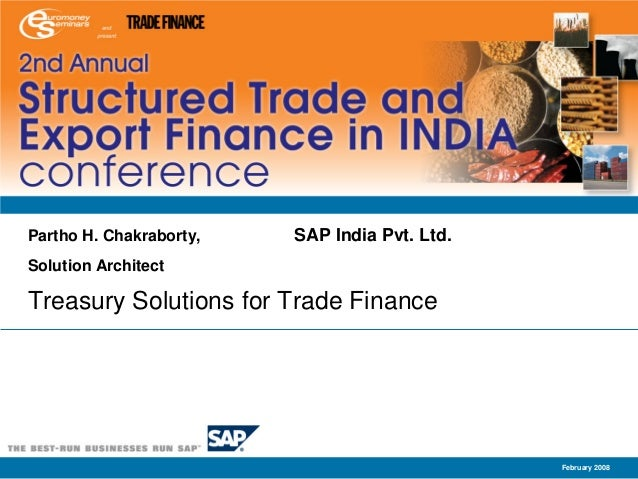 Partho H. Chakraborty,   SAP India Pvt. Ltd.Solution ArchitectTreasury Solutions for Trade Finance                        ...