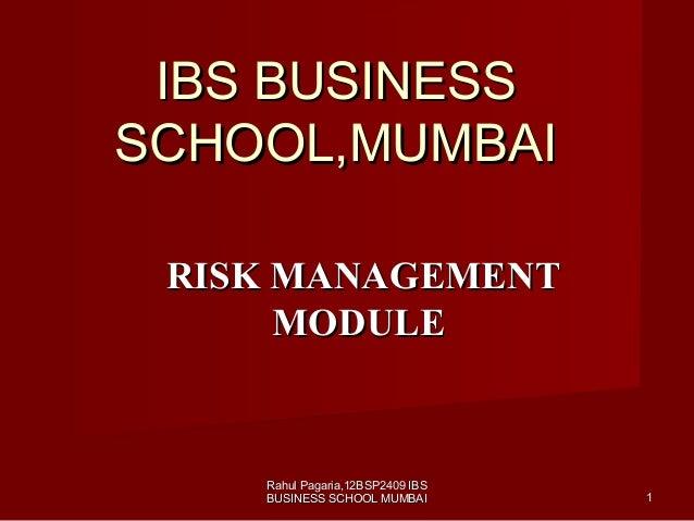 IBS BUSINESSIBS BUSINESS SCHOOL,MUMBAISCHOOL,MUMBAI RISK MANAGEMENTRISK MANAGEMENT MODULEMODULE 11 Rahul Pagaria,12BSP2409...