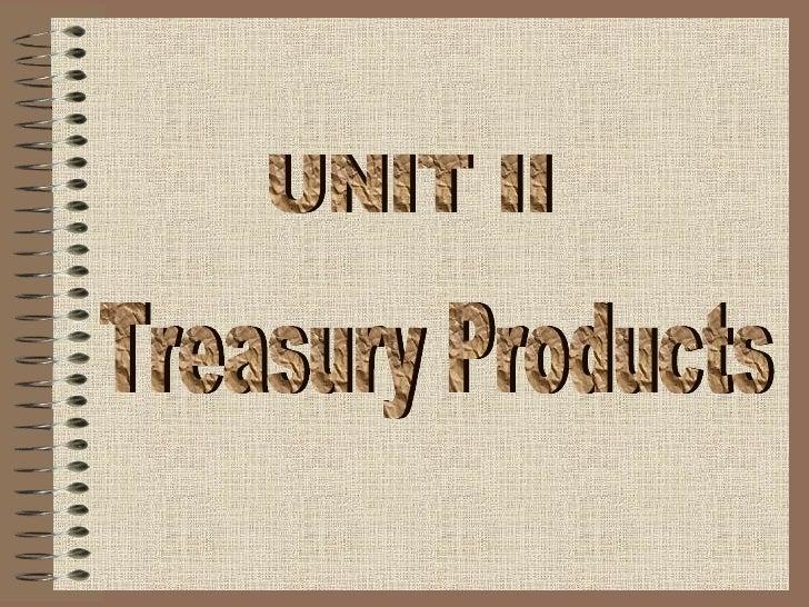UNIT II Treasury Products