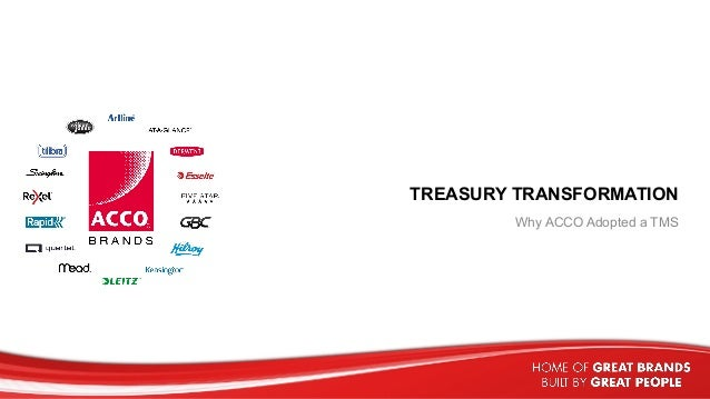 TREASURY TRANSFORMATION Why ACCO Adopted a TMS 1