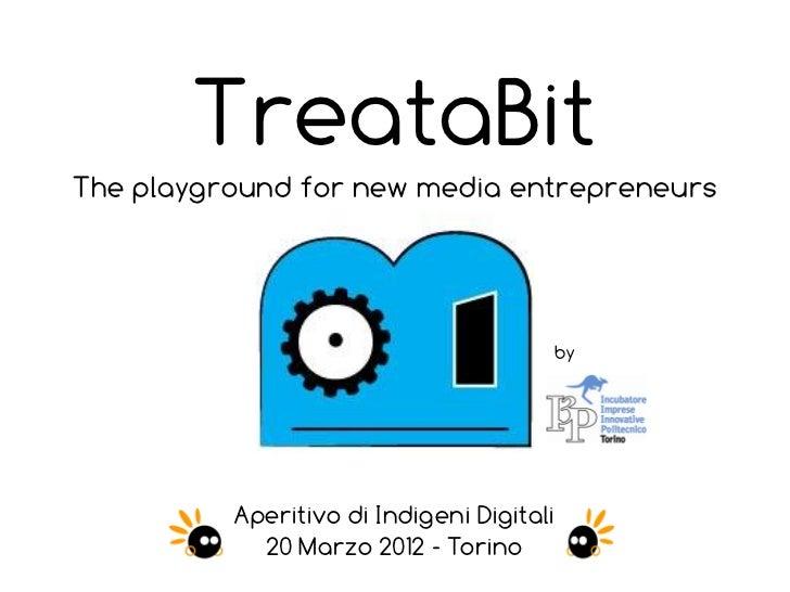 TreataBitThe playground for new media entrepreneurs                                       by          Aperitivo di Indigen...